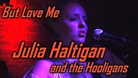 Julia Haltigan & The Hooligans - But Love Me