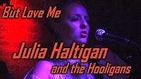 Julia Haltigan & The Hooligans - But Love Me